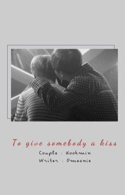 Đọc truyện kookmin; 『 to give somebody a kiss 』