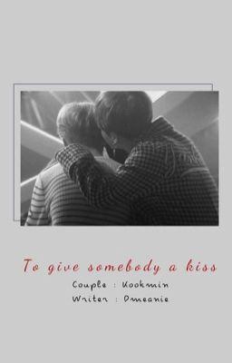 Đọc truyện kookmin; to give somebody a kiss