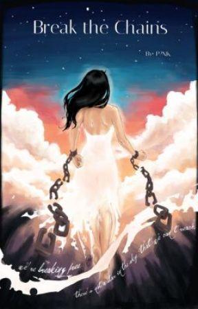 Break the Chains by yheartsoandalovei