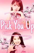 Pick You Up || Chaekura by moonlighttae08
