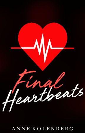 Final Heartbeats ✔ by NovelistAnne