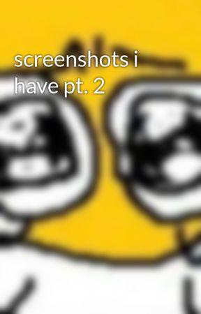 screenshots i have pt. 2 by hhhhhplsdontfindme