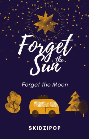 Forget the Sun, Forget the Moon | TOP 10 FINALIST by skidzipop