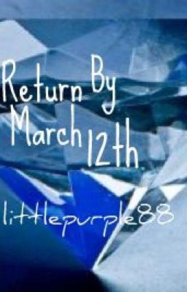 Return By March 12th
