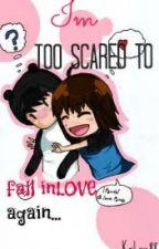 Im too scared to fall inlove again by kaiLove88