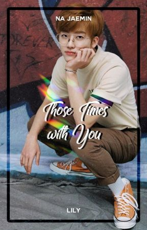 Those Times with You ― Na Jaemin by xiurious