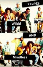Youngg, Wildd, && Mindless!! by aulbo_9685