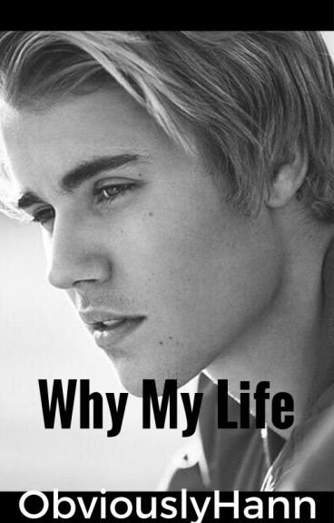 Why my life? (Justin Bieber)