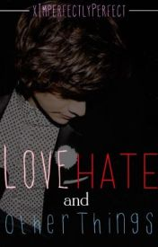 Love  Hate  and Other Things by xImperfectlyPerfect