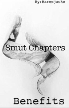 Benefits Smut Chapters by Mareejacks
