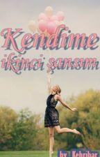 KENDİME İKİNCİ ŞANSIM by AYGUN22