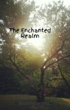 The Enchanted Realm by BlazeheartWC