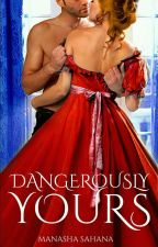 Dangerously Yours [ON HOLD] by queen_of_sass