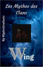 [Trilogie LGDC] Les Mythes des Clans Tome 1 : Wing by lgdcultrafan61