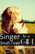 Singer to a Small Town Girl by MorningGlory446