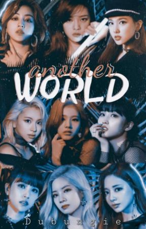 another WORLD  | Twice X Reader by Dubungie