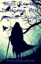 Miss Ravens home for Peculiar your children by -Roxan_Rose-