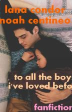 "Fanfiction: Noah Centineo & Lana Condor ""To all the boys I've loved before"" by SveaWedis"