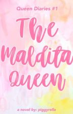 Queen Diaries 1: The Maldita Queen (Completed) by piggyrella