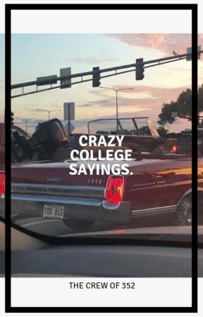 Crazy College Sayings by L352CREW