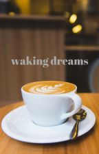 Waking Dreams by Dreaming_You_A_Dream