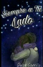 Siempre a Tu Lado by DulceCarrill0