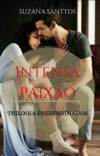 Trilogia Predestinados- Intensa Paixão Livro 2 by SuzanaSanttos