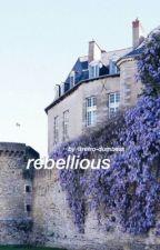 rebellious ❀ by shitaestheticx