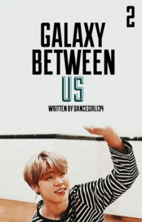 The choice (The galaxy between us) // Jimin FF// Book 2 by Dancegirl134