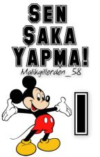 SEN ŞAKA YAPMA ! 1 by malikgillerden_58