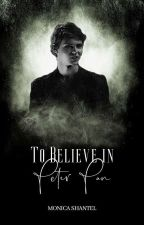 To Believe in Peter Pan (Book #1) by LostNeverland4