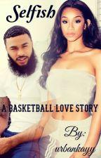 Selfish (A Basketball Love Story) by urbankayy