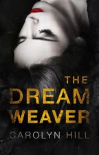 The Dream Weaver (NaNoWriMo 2018) by Carolyn_Hill