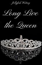 Long Live the Queen by JellyfishWriting