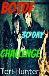 BOTDF 30 Day Challenge! by Love_Her_To_Death
