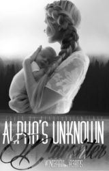 The Alphas Unknown Daughter (Completed) by W0nd3rful-Dr3ams