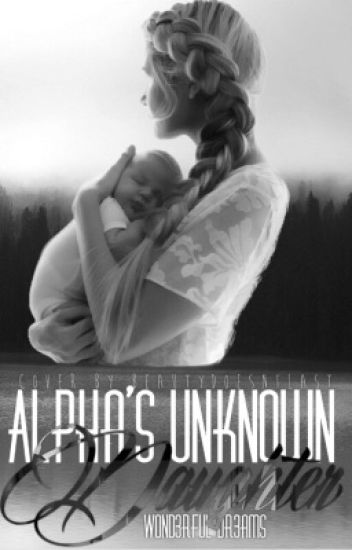 The Alphas Unknown Daughter (Completed)