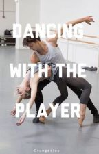 Dancing with the Player | Book #1 by grungexlay