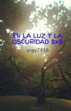 EN LA LUZ Y LA OSCURIDAD   BxB (Pausada Por El Momento Lo Siento 😧) by angy7918