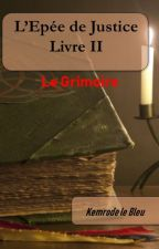 L'Epée de Justice, livre II : le grimoire -en cours d'écriture- by kemrodlebleu83