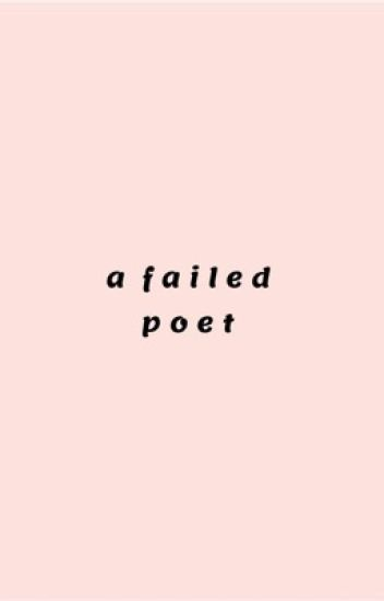 a failed poet || poetry