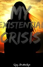 My Existential Crisis by Gay_Butterfly0