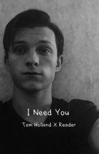 I Need You ~ Tom Holland x reader by punk_rocker_fandoms