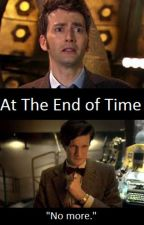 At the End of Time (Doctor Who fanfic) by The10thsGirl