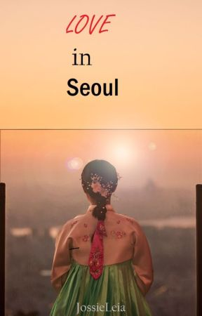 Love in Seoul by JossieLeia