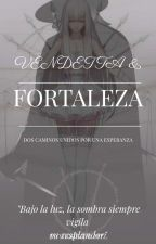 VENDETTA & FORTALEZA: Dos caminos unidos por una esperanza by YoohezyOchoaMartinez