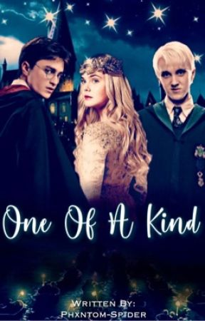 One Of A Kind [Harry Potter Fanfic]• [Slow Updates] - ONE OF A KIND