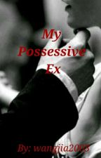 My Possessive Ex by Wangjia2003