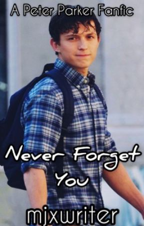 Never Forget You || Peter Parker by mjxwriter