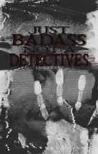 Just Badass Not A Detectives (SLOW UPDATE) by LennieKookie
